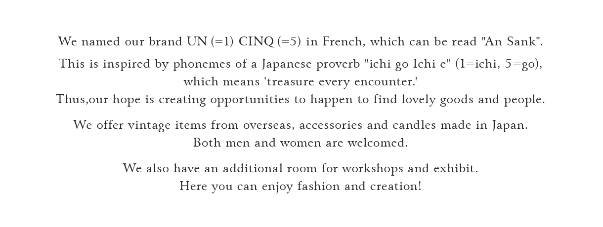 We named our brand UN(=1) CINQ(=5) in French, which can be read 'An Sank'.